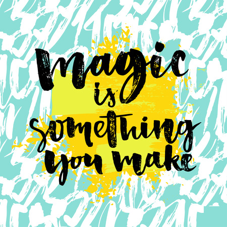 Magic is something you make. Inspiration phrase about life and love. Modern calligraphy text, brush and ink handwriting on artistic yellow and blue background
