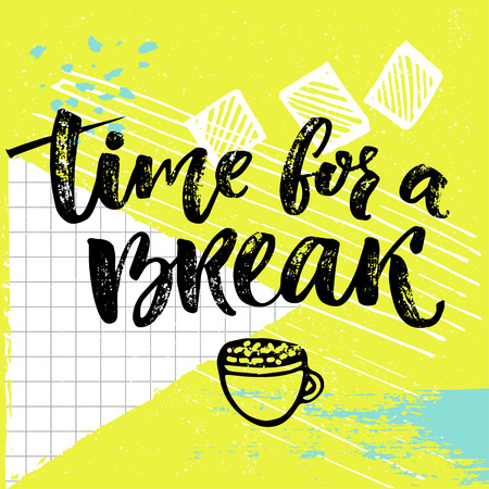 Time for a break text for social media, office posters. Positive reminder to make a pause at work. Calligraphy design with hand drawn cup of coffee at bright background. Illustration