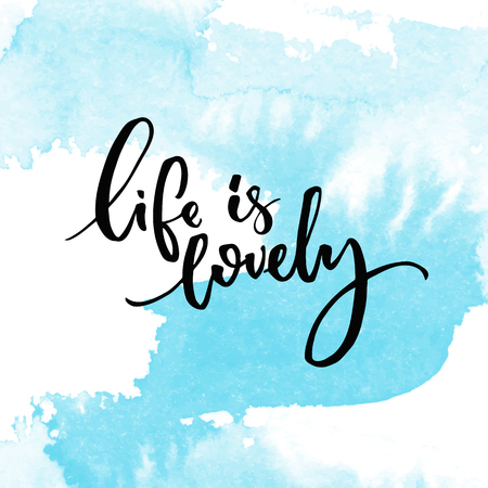 swash: Life is lovely. Inspiration quote handwritten on blue watercolor swash texture.