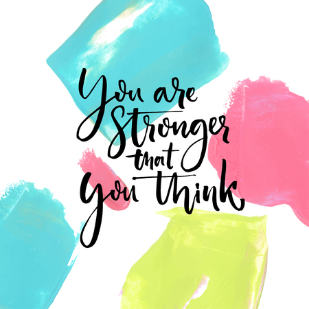 stronger: You are stronger that you think. Motivational saying at artistic paint strokes background. Illustration
