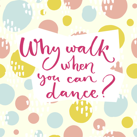 Why walk when you can dance. Inspiration saying about dancing. Brush lettering at colorful green and pink hand drawn circles background.