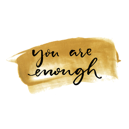 enough: You are enough. Inspirational quote handwritten on golden paint stroke Illustration