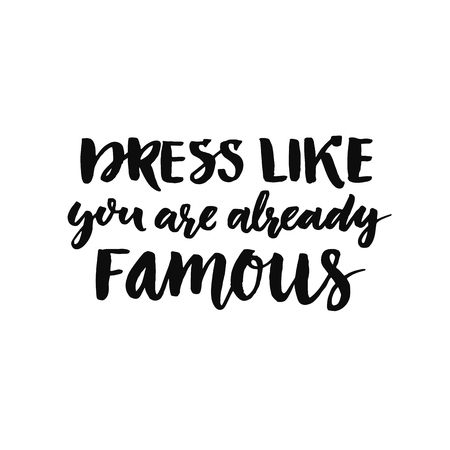 magenta dress: Dress like you are already famous. Motivation slogan about clothes, fashion, self-esteem. Brush lettering with black ink isolated on white background. Illustration