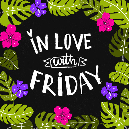 say hello: In love with friday inscription. Hand typography at black background with tropical leaves and flowers frame. Vector bright design of friday quote