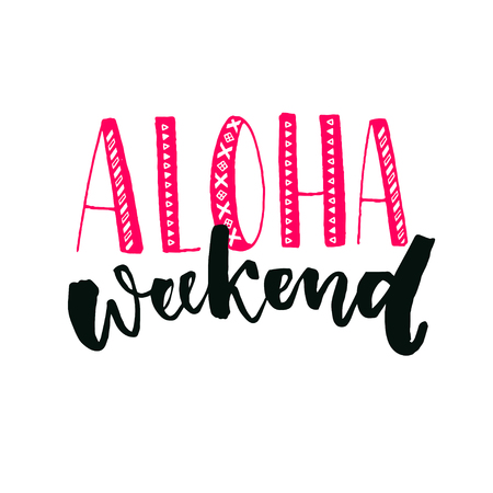 weekend: Aloha weekend inspirational quote. Hand lettering with brush calligraphy. Friday poster design Illustration
