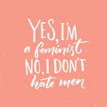 feminist: Yes, Im a feminist. No, I dont hate men. Feminism slogan, vector handwritten quote on pink background