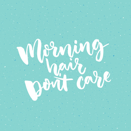 don't care: Morning hair dont care. Funny quote about wake up at the morning. Vector lettering for apparel and posters