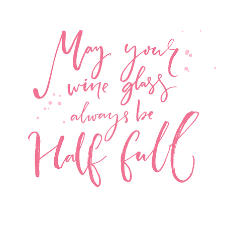 May your wine glass always be half full. Inspirational quote about wine. Positive saying and wish. Pink calligraphy vector text Illustration
