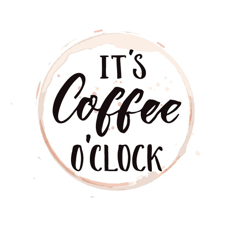 Its coffee oclock. Funny saying about coffee, inspirational saying for posters and t-shirt