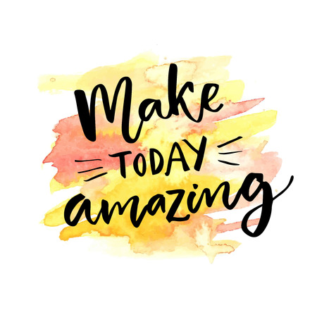 today: Make today amazing. Inspirational saying calligraphy at orange and yellow watercolor background.