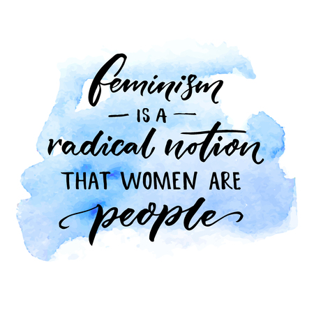 notion: Feminism is a radical notion that women are people. Feminist slogan handwritten on blue watercolor stain. Sarcasm vector saying