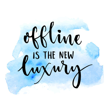 Offline is the new luxury. Inspirational saying about internet and social media. Vector typography on blue watercolor swash Vettoriali