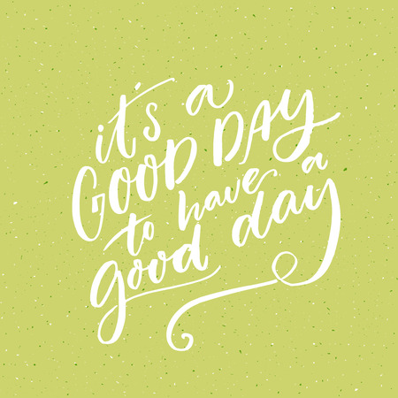 good s: It s a good day to have a good day. Inspirational morning saying for social media and motivational posters. Vector quote