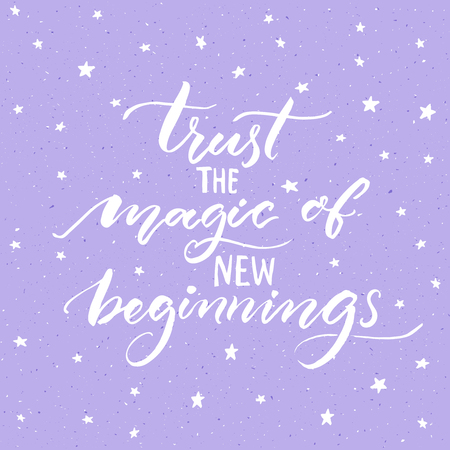beginnings: Trust the magic of new beginnings. Inspirational saying, modern calligraphy vector quote. Phrase about challenges and starts Illustration