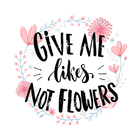 likes: Give me likes, not flowers. Funny quote about likes at social media and relationship. Joke saying at pink hand drawn flowers wreath