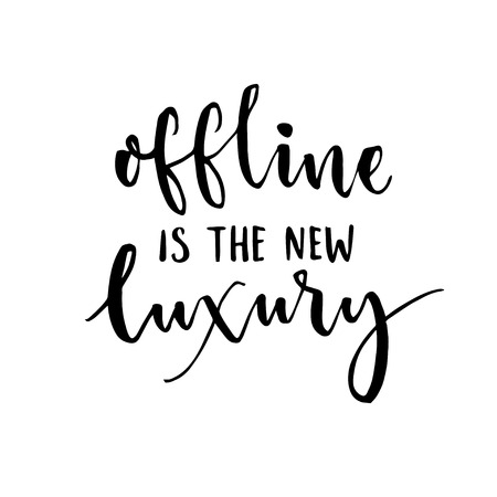 offline: Offline is the new luxury. Inspirational saying about internet and social media