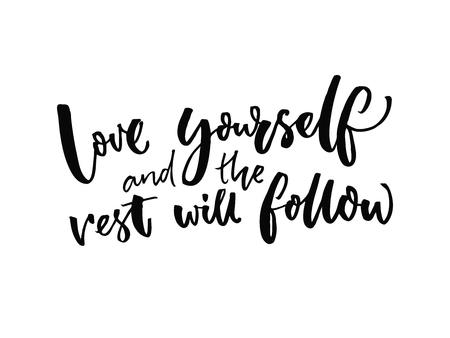 believe: Love yourself and the rest will follow. Inspirational quote about self estimate and attitude. Vector inspiration saying.