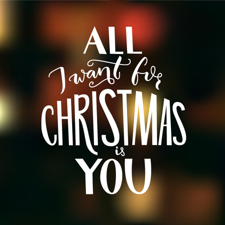 All I want for Christmas is you. Greeting card with romantic quote. Illustration