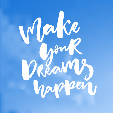 Make your dreams happen. Inspiration quote about dream, goals, life. Vector white inscription on blue sky.