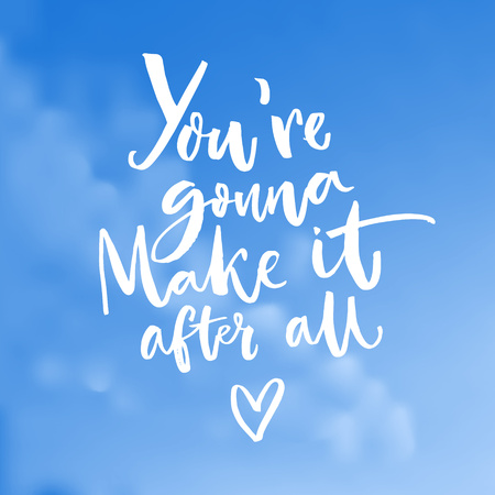 Youre gonna make it after all. Inspiration quote about dreams. Motivational vector typography on blue sky texture.