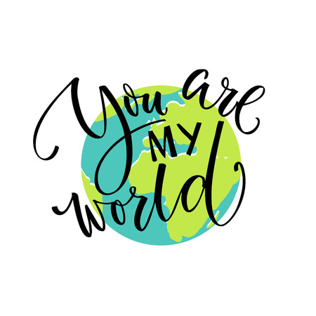You are my world. Love quote, modern calligraphy card. Typography on the earth illustration. Valentines day vector design.