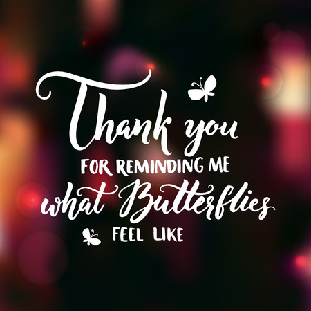 reminding: Thank you for reminding me what butterflies feel like. Valentines day card love confession, inspiration quote about love. Vector calligraphy at dark blur background