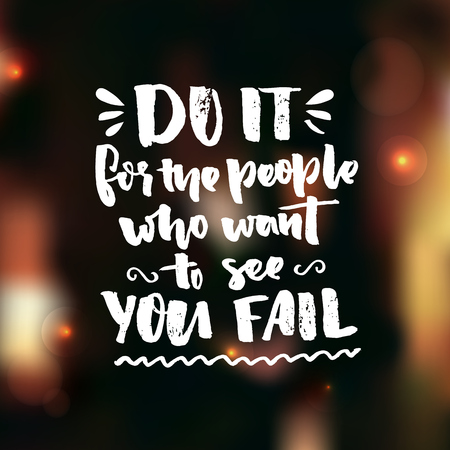 motivator: Do it for the people who want to see you fail. Motivation saying about self improvement. Gym quote, fitness motivate phrase. Vector black ink words on dark blur background Illustration