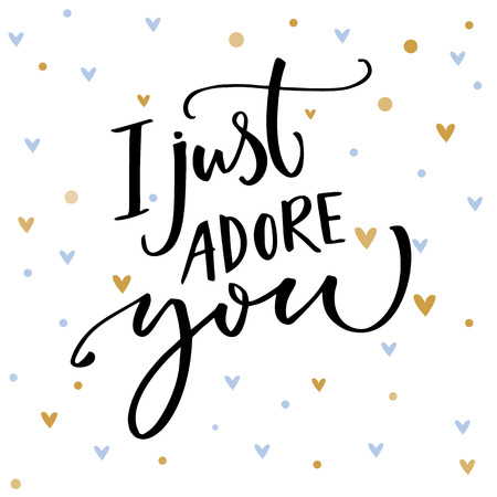 I just adore you. Romantic saying for Valentines day card. Vector typography and small blue and golden hearts.