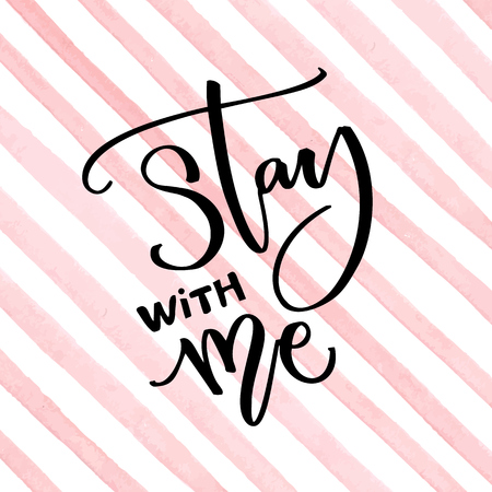 Stay with me. Inspirational saying about love. Modern calligraphy caption on watercolor pink stripes background