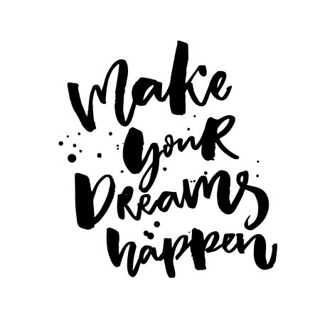 Make your dreams happen. Inspirational saying about dreams and wishes. Black vector catchphrase isolated on white background.