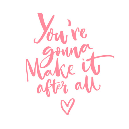 Youre gonna make it after all. Inspirational quote about dreams. Inspiration vector saying