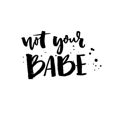 Not your babe. Typography poster with brush lettering. Vector inscription Illustration