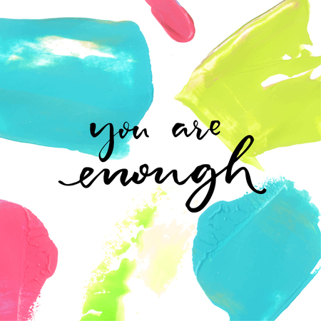 overcome: You are enough. Positive saying at colorful oil paint background. Inspirational quote. Illustration