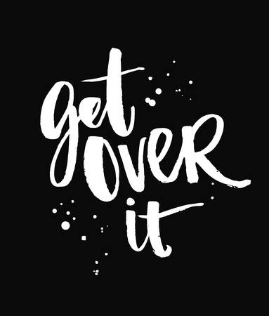 daydream: Get over it. Brush lettering quote at black background Vector typography for apparel and posters