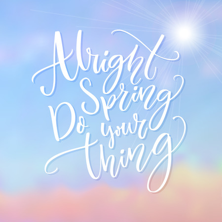Alright spring, do your thing. Funny inspirational quote about spring season coming. Modern calligraphy at blue sky background