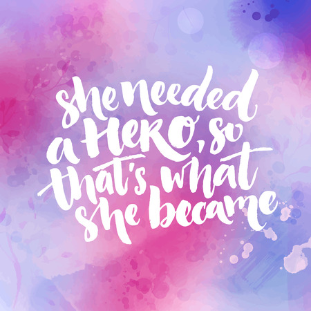 She needed a hero, so thats what she became. Inspirational feminism quote about woman. Typography at purple and pink watercolor texture