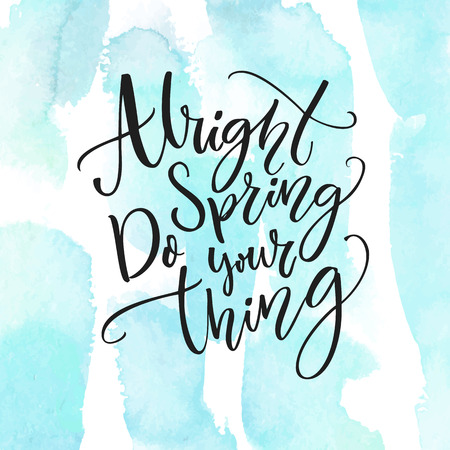 say hello: Alright spring, do your thing. Inspiration quote about spring coming. Modern calligraphy at pastel blue watercolor strokes texture