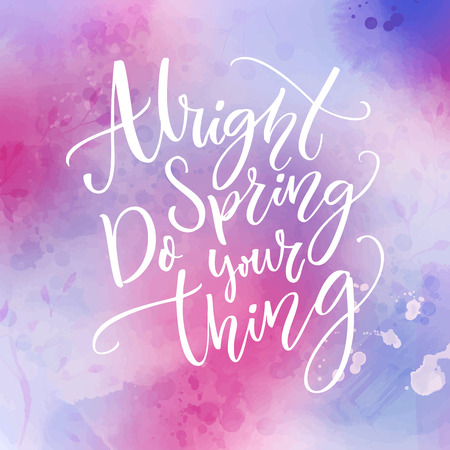 say hello: Alright spring, do your thing. Funny inspirational quote about spring season coming.