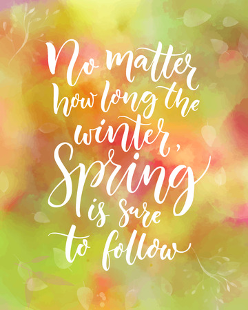 No matter how long the winter, spring is sure to follow. Inspirational quote about seasons. Calligraphy at pink and green watercolor background
