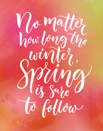No matter how long the winter, spring is sure to follow. Inspirational quote about seasons. Calligraphy at pink and green watercolor texture