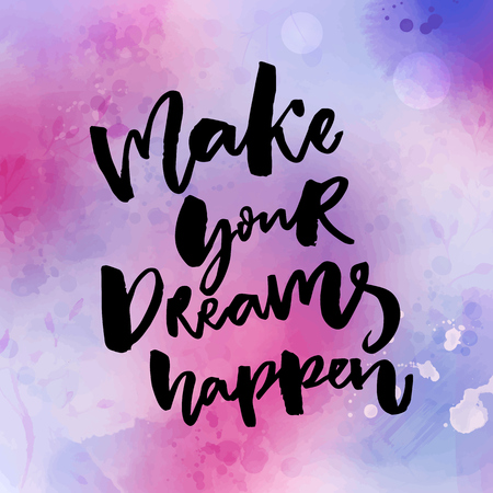 about: Make your dreams happen. Inspirational quote about dream, goals, life. Brush lettering on pink and violet watercolor texture