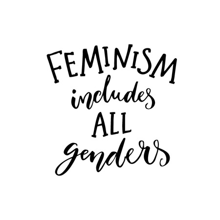 feminist: Feminism includes all genders. Feminist saying about equality of women and men. Inspirational quote, modern calligraphy. Black text isolated on white background.