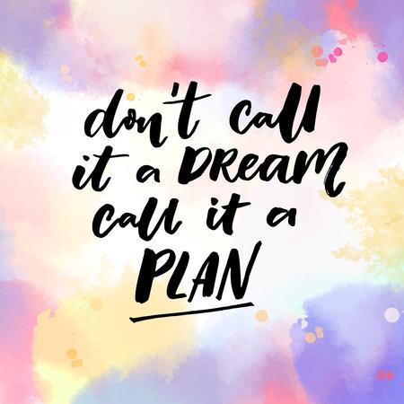 Noem het geen droom, noem het maar een plan. Motivatie citaat, vector typografie op roze en paarse aquarel textuur Stock Illustratie