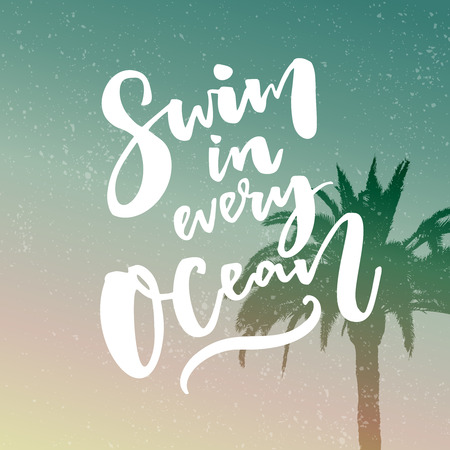 filtered: Swim in every ocean. Inspirational quote about travel at filtered background with palm tree.
