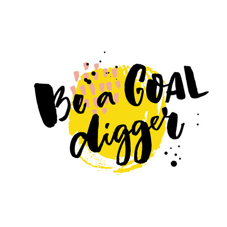 Be a goal digger. Motivation saying, rough typography on yellow stain
