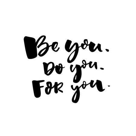 Be you, do you, for you. Motivational quote about self love. T-shirt caption. Black text isolated on white background.