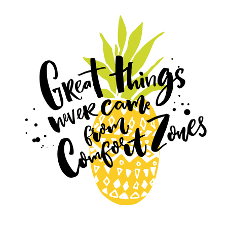 Great things never come from comfort zones. Motivational quote about life and challenges. Brush lettering on pineapple illustration
