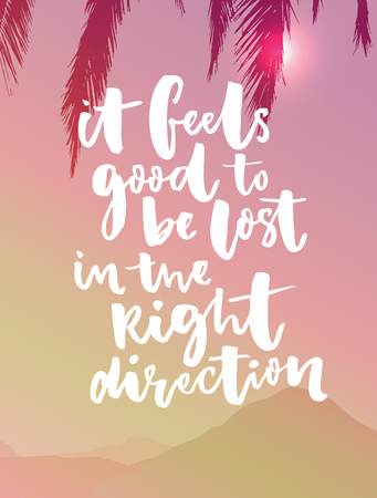 be lost: It feels good to be lost on the right direction. Inspirational quote with retro gradient and vector landscape with mountain and palm leaves. Motivation poster design Illustration