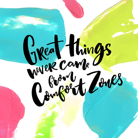 Great things never come from comfort zones. Motivation quote about life and challenges at artistic background with blue, pink and green paint strokes Illustration