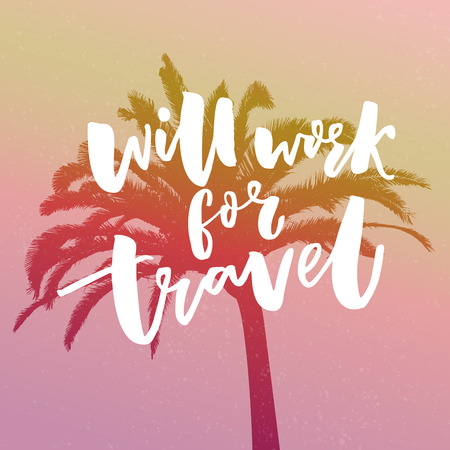 Will work for travel. Funny quote about traveling. Hand lettering at vintage filtered background with palm tree